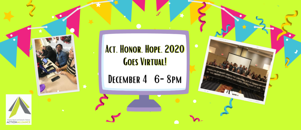 """Lime green solid background with festive pink, blue, and yellow pennant. In the foreground, a graphic of a computer with the words, """"Act. Honor. Hope. 2020 Goes Virtual, December 4, 6-8pm"""" on the screen. To the left of the computer, a photo of people smiling at a checkout table in front of wreathes hanging on a wall. To the right of the computer, a large group of people standing behind a banner at a previous event."""